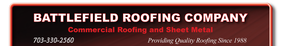 Battlefield Roofing Company, Commercial Roofing and Sheet Metal, 703-743-1338. Providing Quality Roofing Since 1988.
